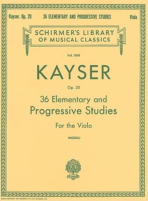 36 Elementary And Progressive Studies By Kayser, Heinrich Ernst (COP)/ Mogill, Leonard (CRT)
